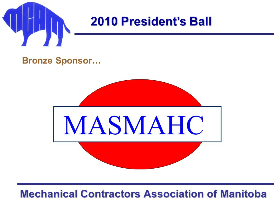 Mechanical Contractors Association of Manitoba 2010 President's Ball Bronze Sponsor… MASMAHC