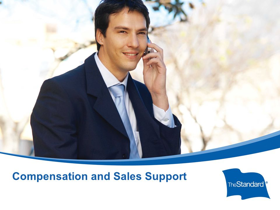 © 2010 Standard Insurance Company Compensation and Sales Support