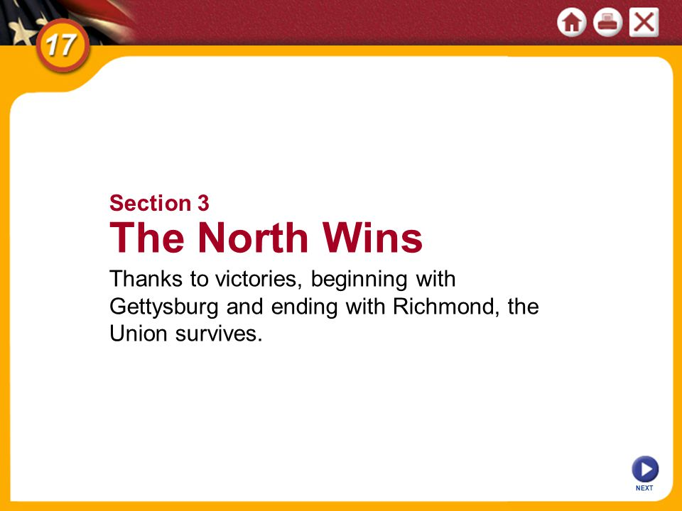 NEXT Section 3 The North Wins Thanks to victories, beginning with Gettysburg and ending with Richmond, the Union survives.