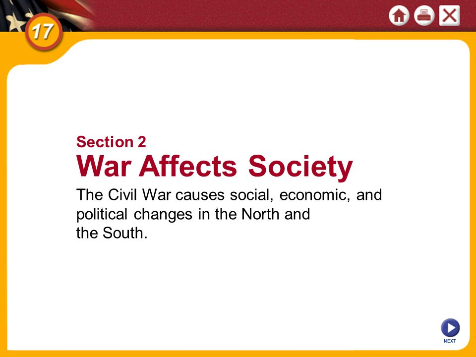 NEXT Section 2 War Affects Society The Civil War causes social, economic, and political changes in the North and the South.