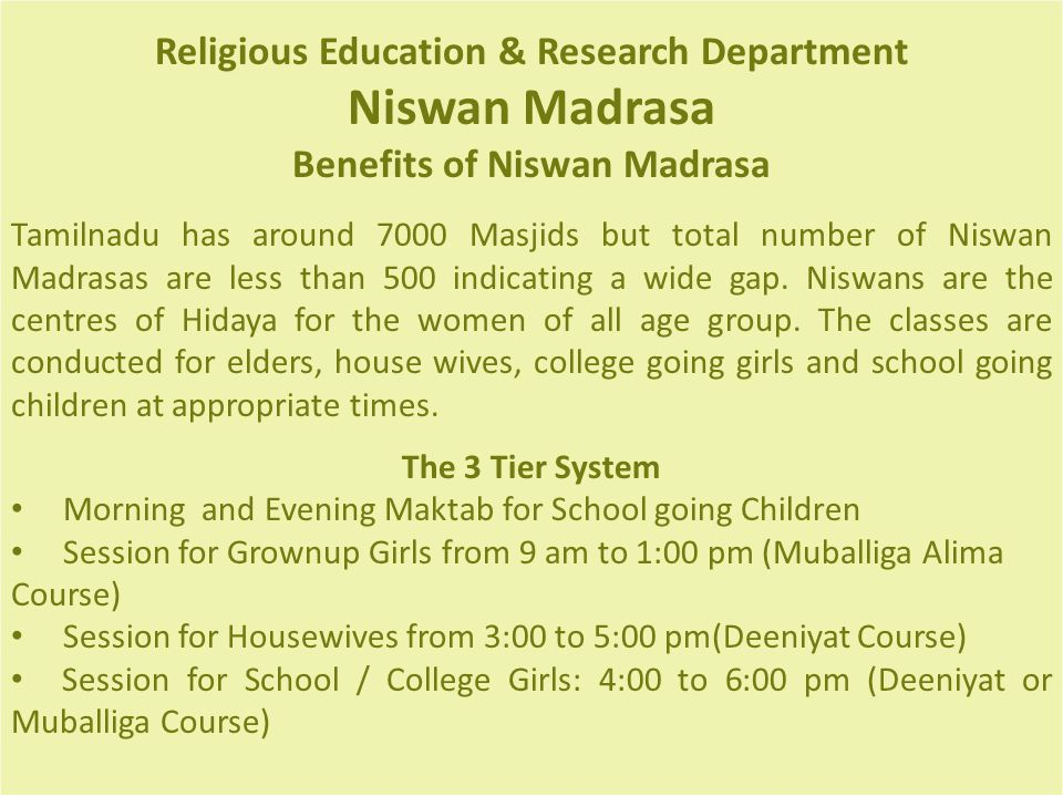 Religious Education & Research Department Niswan Madrasa Benefits of Niswan Madrasa Tamilnadu has around 7000 Masjids but total number of Niswan Madrasas are less than 500 indicating a wide gap.