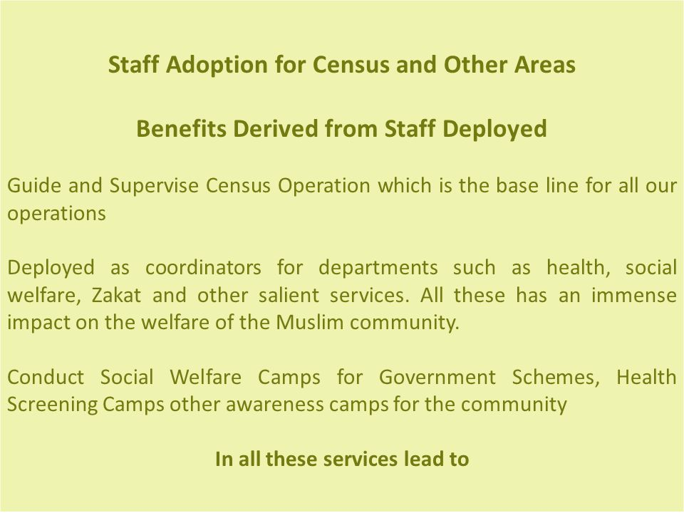 Staff Adoption for Census and Other Areas Benefits Derived from Staff Deployed Guide and Supervise Census Operation which is the base line for all our operations Deployed as coordinators for departments such as health, social welfare, Zakat and other salient services.