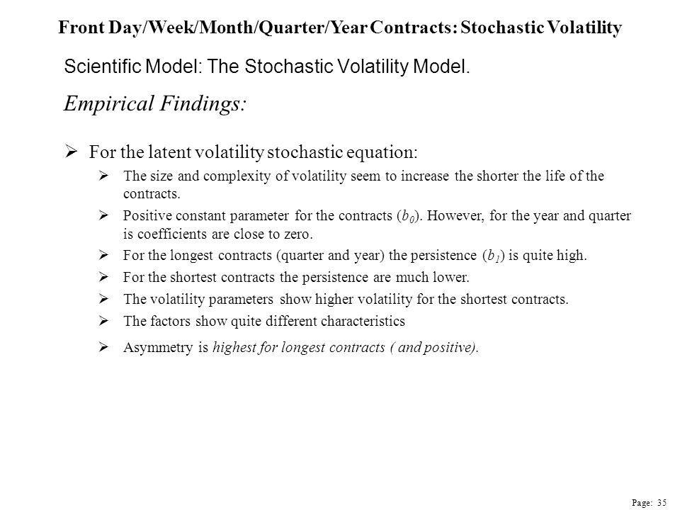 Empirical Findings:  For the latent volatility stochastic equation:  The size and complexity of volatility seem to increase the shorter the life of the contracts.
