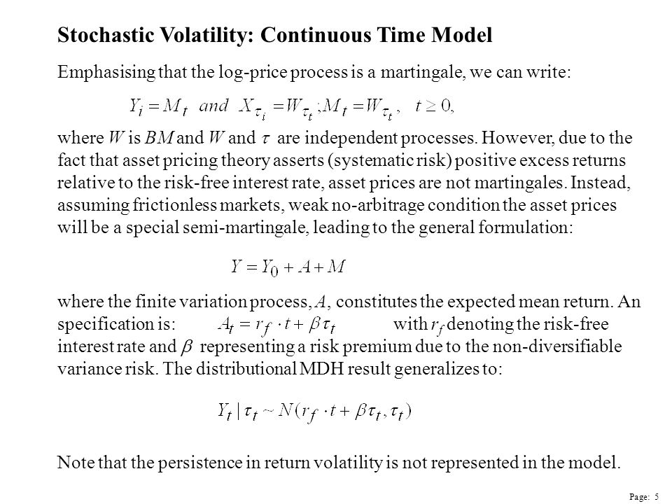 Page: 6 Stochastic Volatility: Continuous Time Model A decade later Taylor (1982), accommodates volatility clustering.