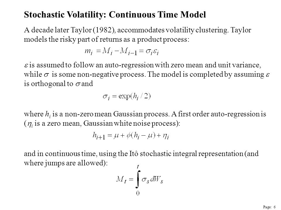 Page: 7 Stochastic Volatility and Realized Variance Assuming M is a process with continuous martingale sample paths then the celebrated Dambis-Dubins-Schwartz theorem, ensures that M can be written as a time changed BM with the time-change being the quadratic variation (QV) process: As M has continuous sample paths, so must [M].
