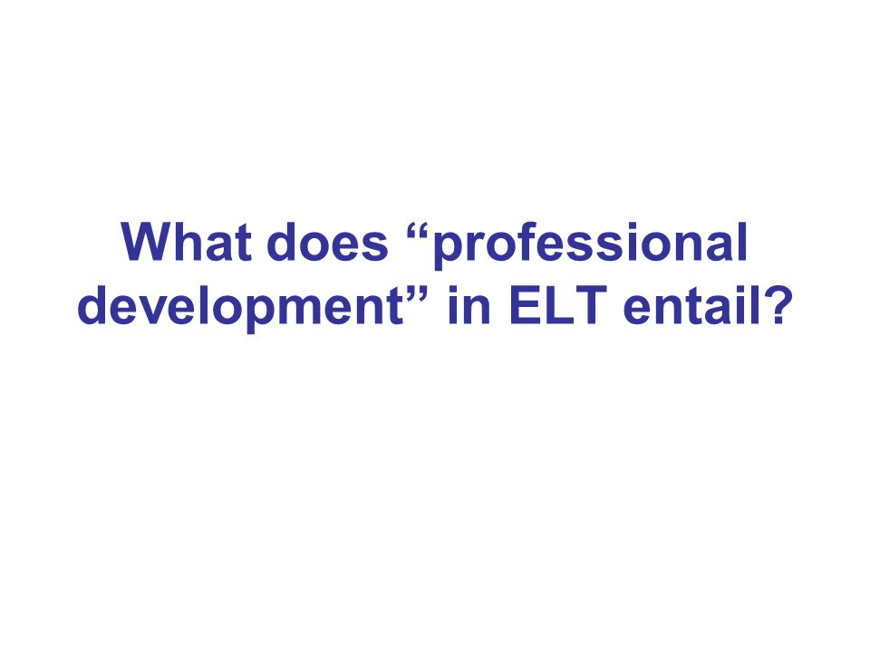 What does professional development in ELT entail