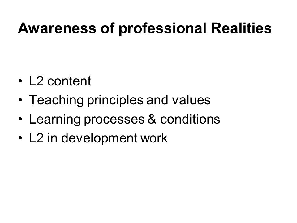 Awareness of professional Realities L2 content Teaching principles and values Learning processes & conditions L2 in development work