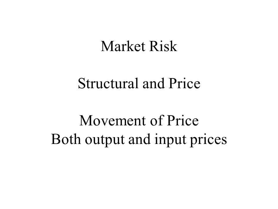 Market Risk Structural and Price Movement of Price Both output and input prices