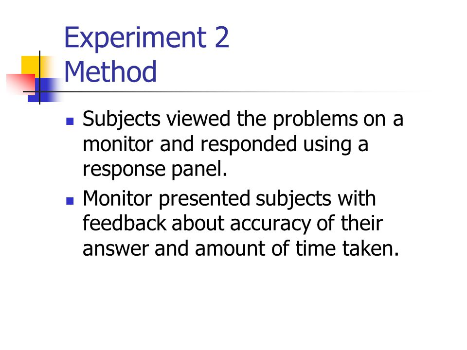 Experiment 2 Method Subjects viewed the problems on a monitor and responded using a response panel.