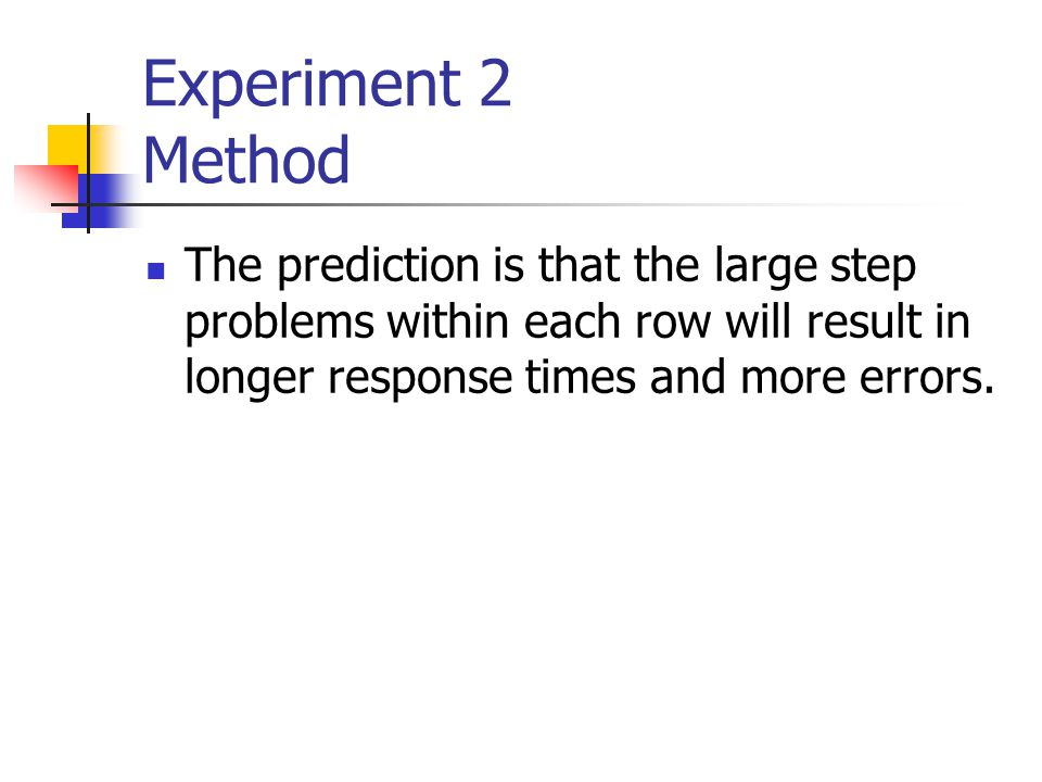 Experiment 2 Method The prediction is that the large step problems within each row will result in longer response times and more errors.