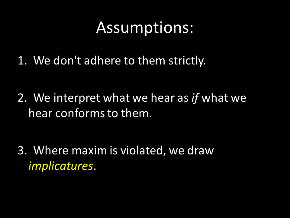 Assumptions: 1. We don t adhere to them strictly.