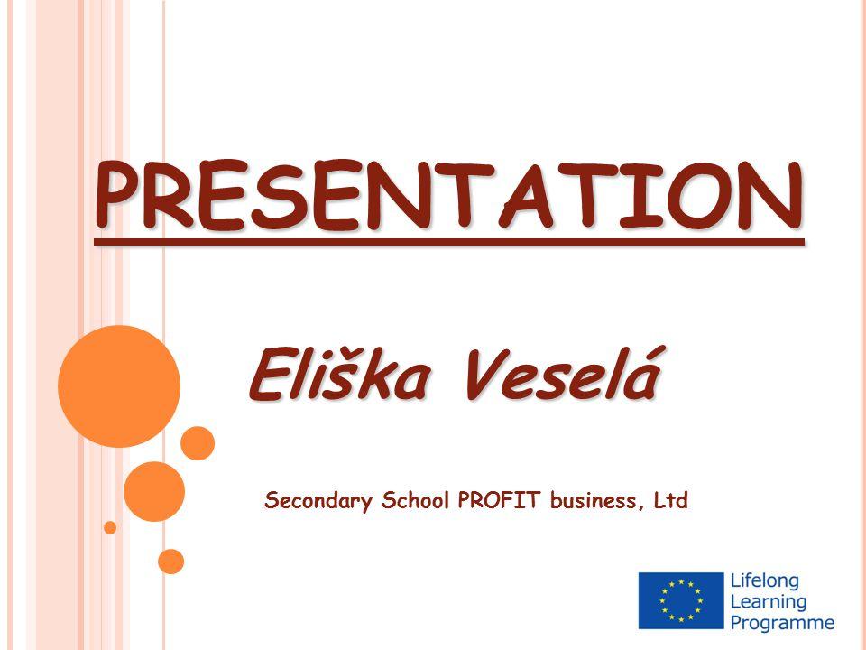 PRESENTATION Eliška Veselá Secondary School PROFIT business, Ltd
