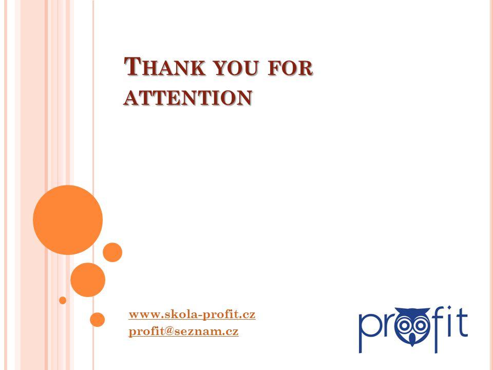 T HANK YOU FOR ATTENTION www.skola-profit.cz profit@seznam.cz