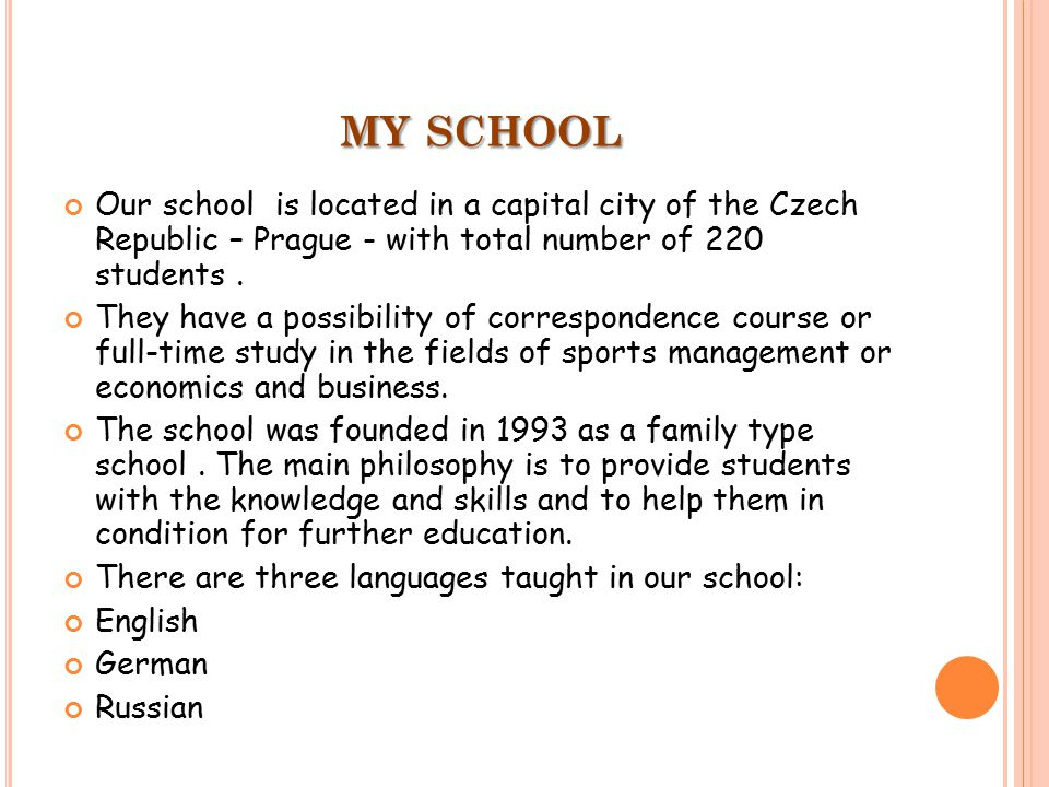 Our school is located in a capital city of the Czech Republic – Prague - with total number of 220 students.