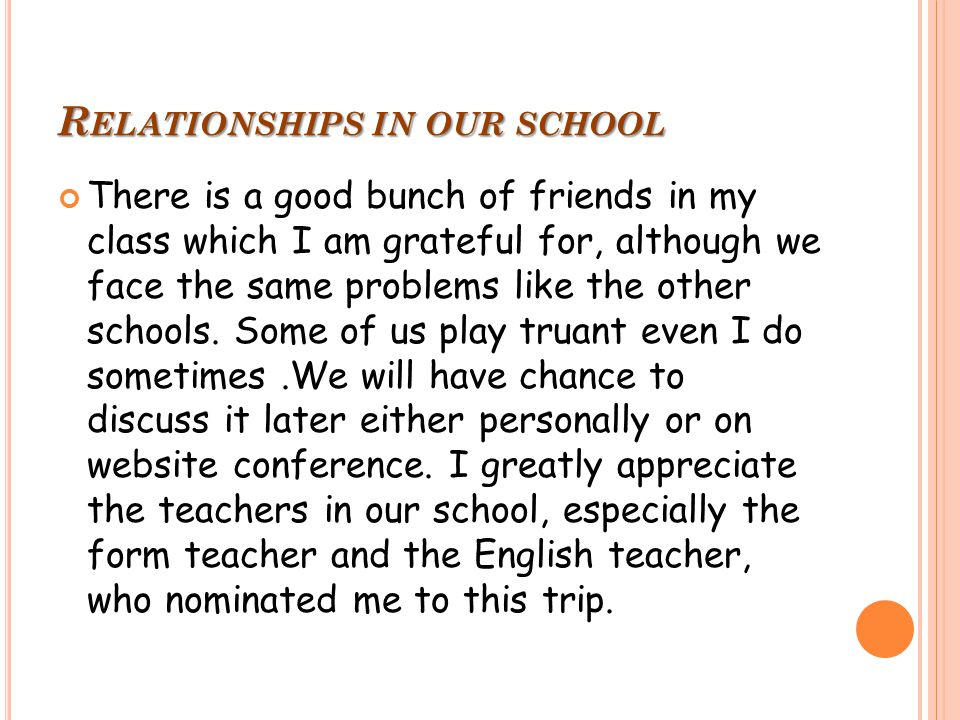 R ELATIONSHIPS IN OUR SCHOOL There is a good bunch of friends in my class which I am grateful for, although we face the same problems like the other schools.