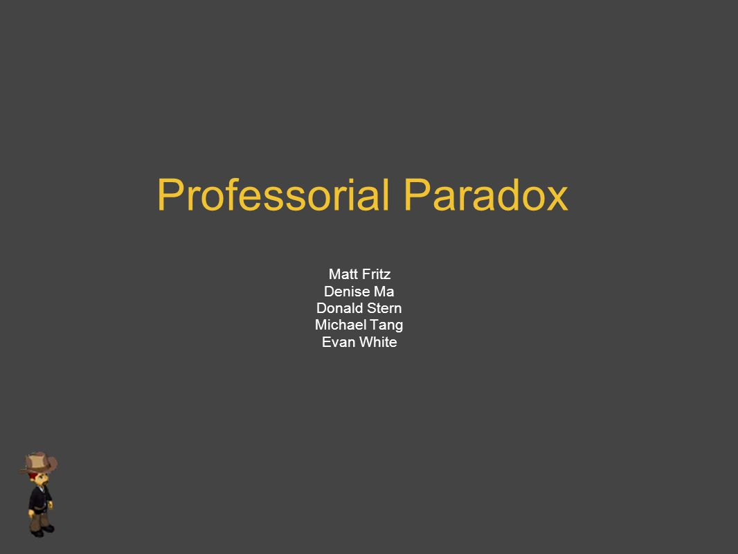 Professorial Paradox Matt Fritz Denise Ma Donald Stern Michael Tang Evan White