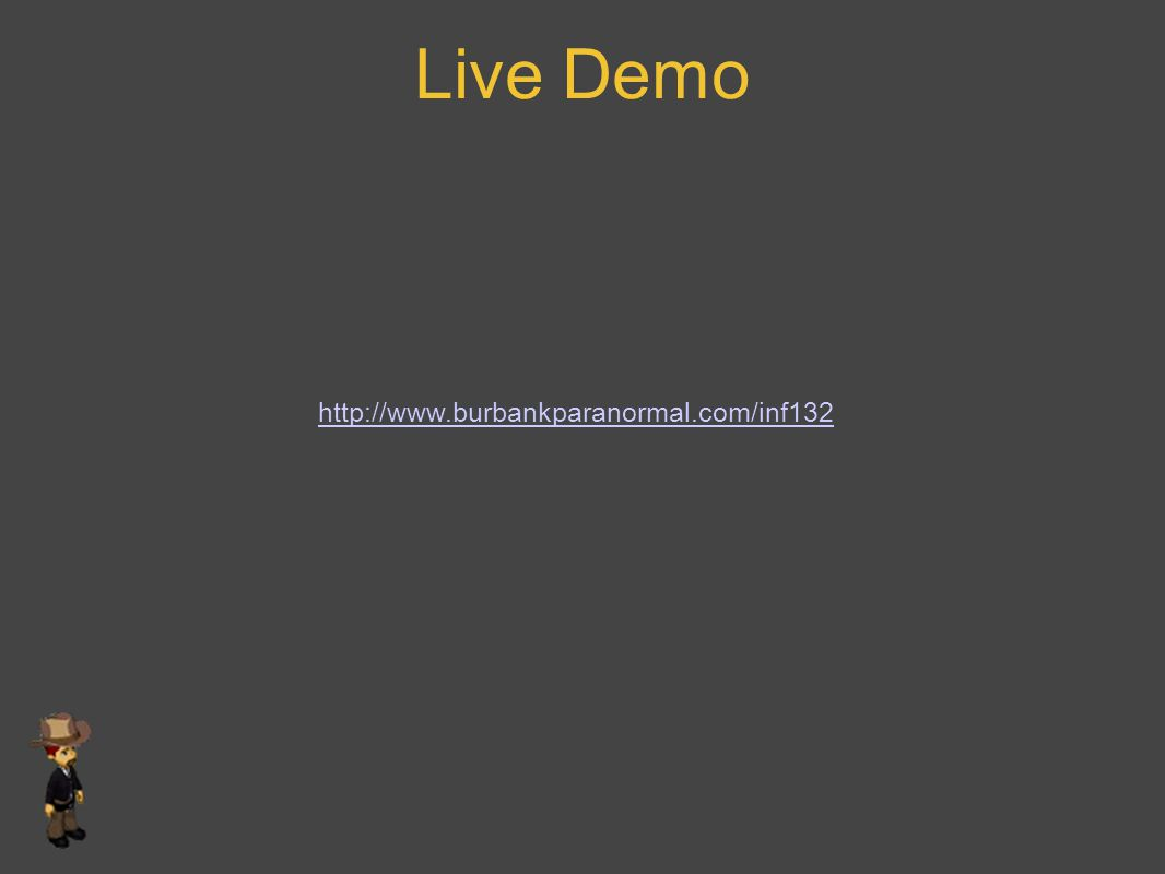 Live Demo http://www.burbankparanormal.com/inf132