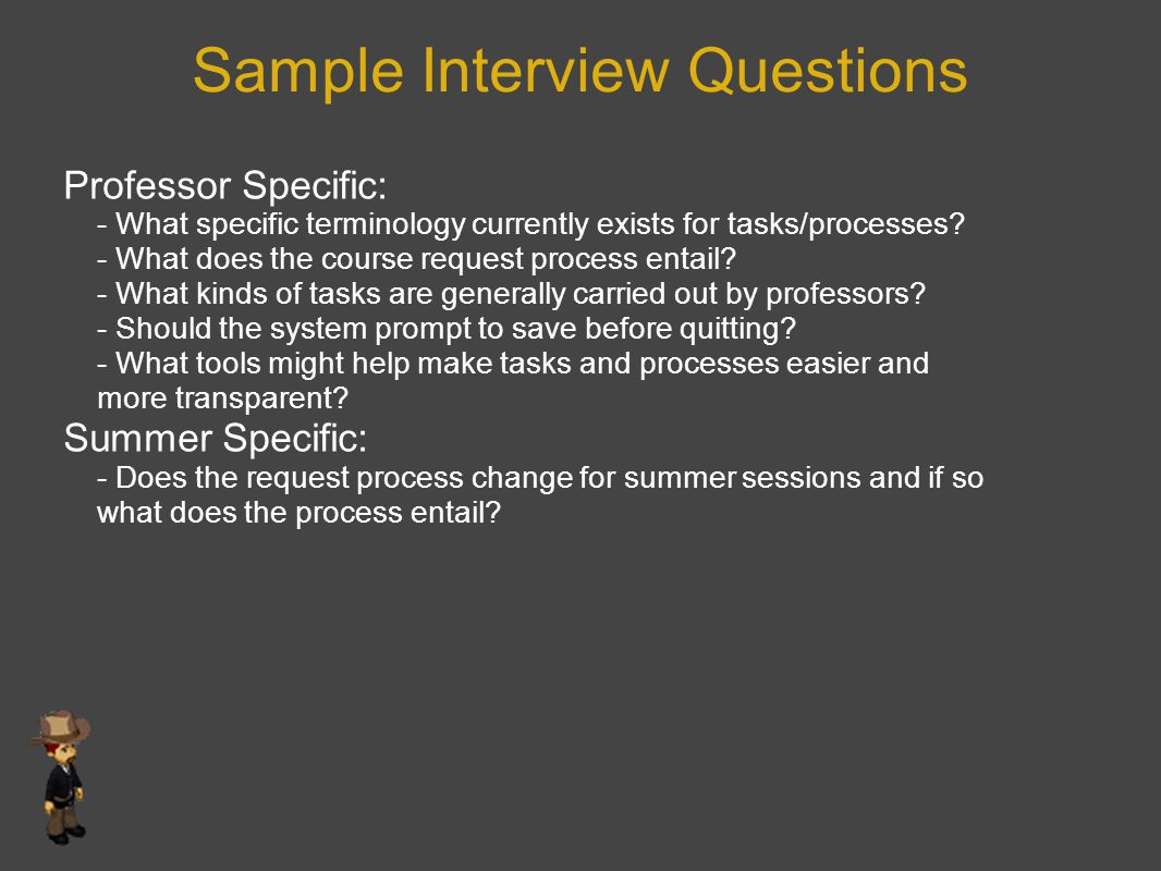 Sample Interview Questions Professor Specific: - What specific terminology currently exists for tasks/processes.