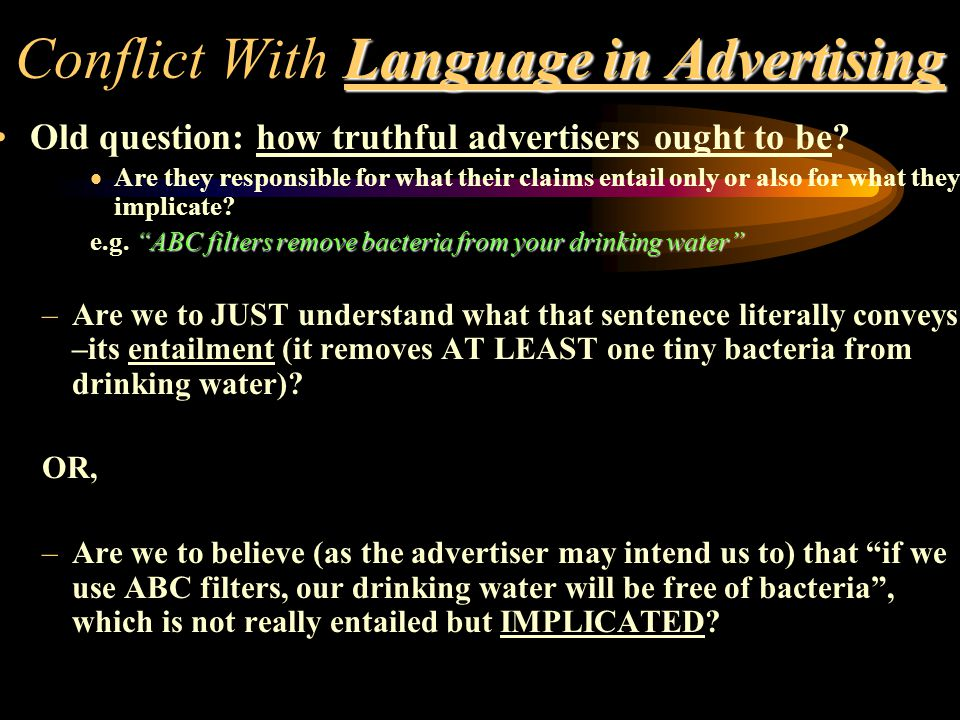 Language in Advertising Conflict With Language in Advertising Old question: how truthful advertisers ought to be?  Are they responsible for what thei