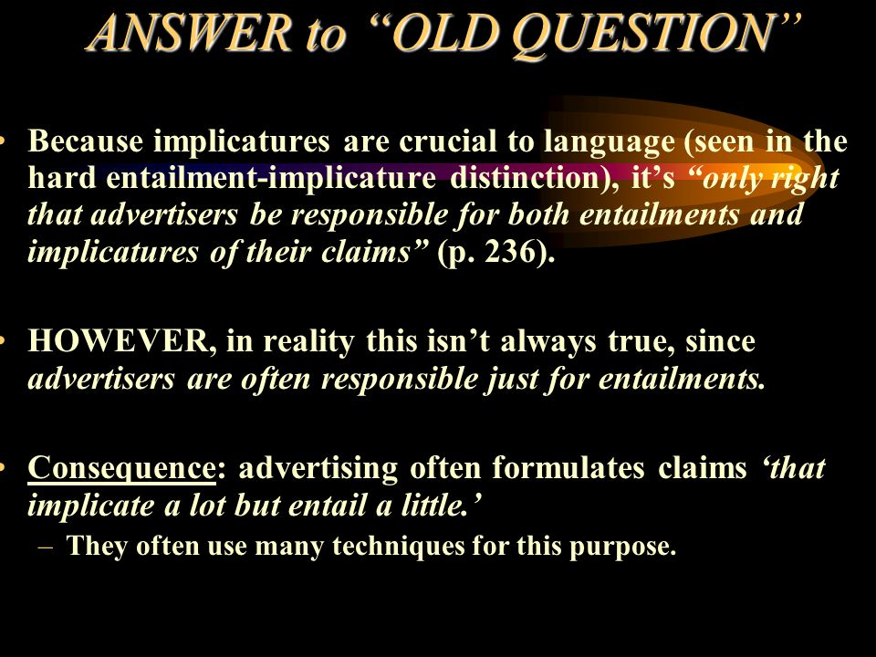 """ANSWER to """"OLD QUESTION ANSWER to """"OLD QUESTION"""" Because implicatures are crucial to language (seen in the hard entailment-implicature distinction), i"""