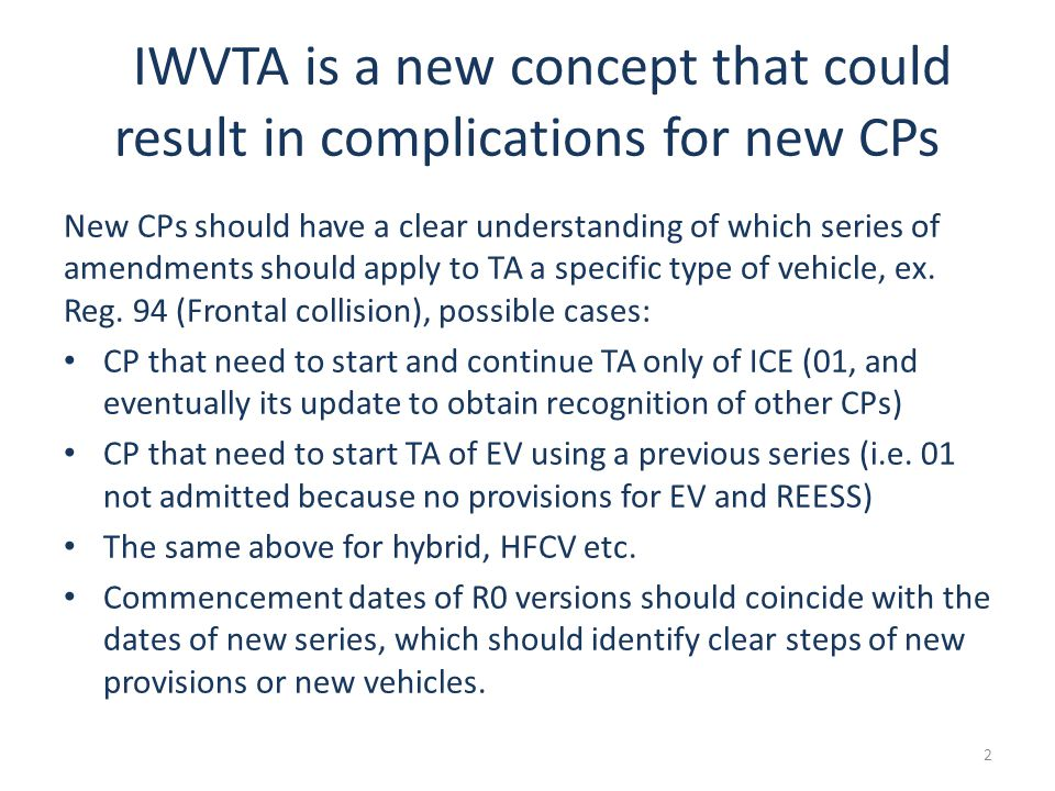 IWVTA is a new concept that could result in complications for new CPs New CPs should have a clear understanding of which series of amendments should apply to TA a specific type of vehicle, ex.