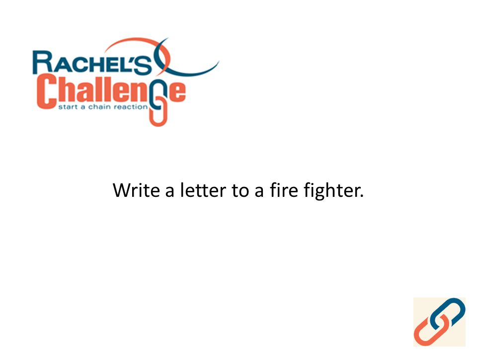 Write a letter to a fire fighter.