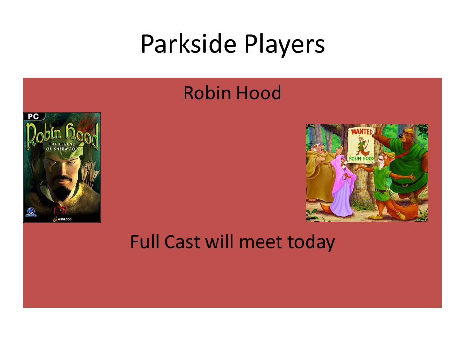 Parkside Players Robin Hood Full Cast will meet today