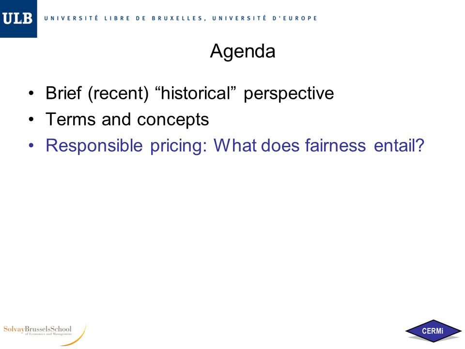 """Agenda Brief (recent) """"historical"""" perspective Terms and concepts Responsible pricing: What does fairness entail?"""