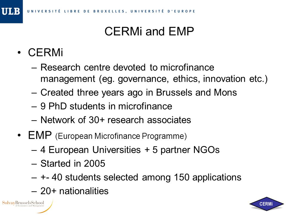 CERMi and EMP CERMi –Research centre devoted to microfinance management (eg. governance, ethics, innovation etc.) –Created three years ago in Brussels