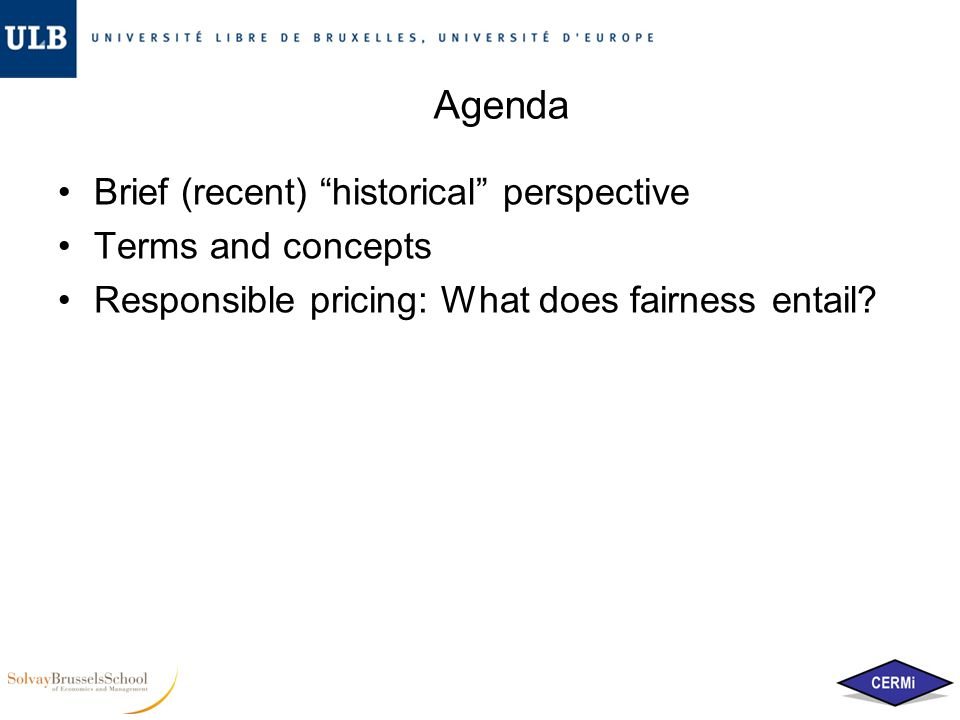 Agenda Brief (recent) historical perspective Terms and concepts Responsible pricing: What does fairness entail