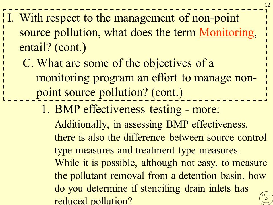 12 1.BMP effectiveness testing - more: Additionally, in assessing BMP effectiveness, there is also the difference between source control type measures and treatment type measures.