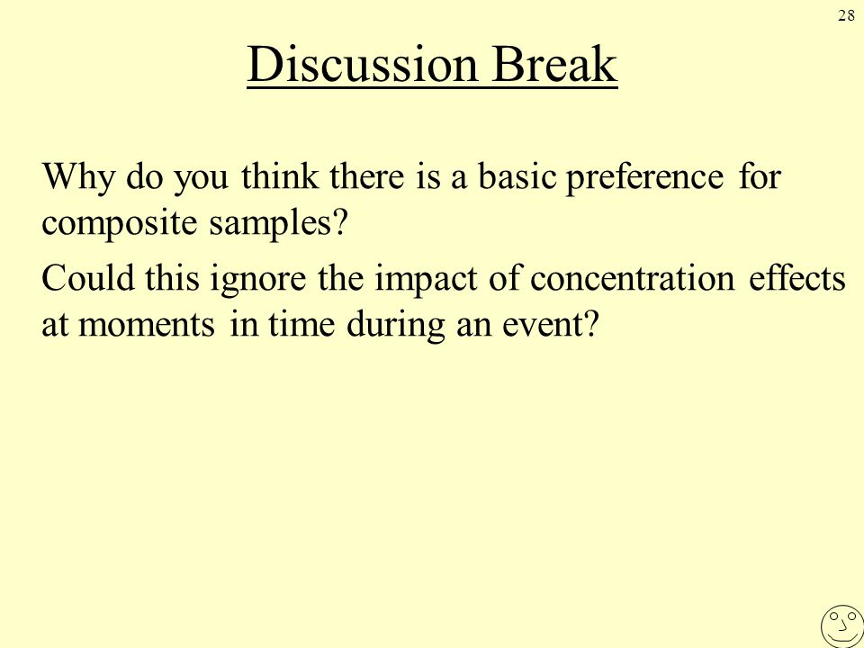 28 Discussion Break Why do you think there is a basic preference for composite samples.