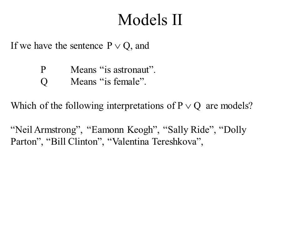 "Models II If we have the sentence P  Q, and PMeans ""is astronaut"". QMeans ""is female"". Which of the following interpretations of P  Q are models? ""N"