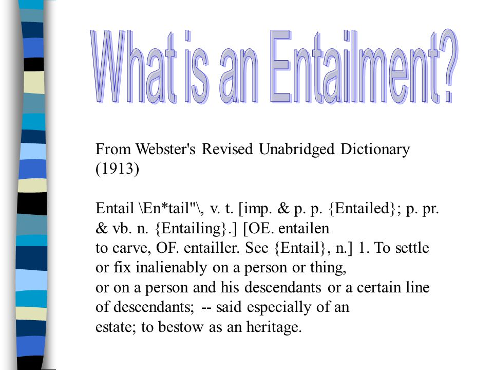 From Webster s Revised Unabridged Dictionary (1913) Entail \En*tail \, v.