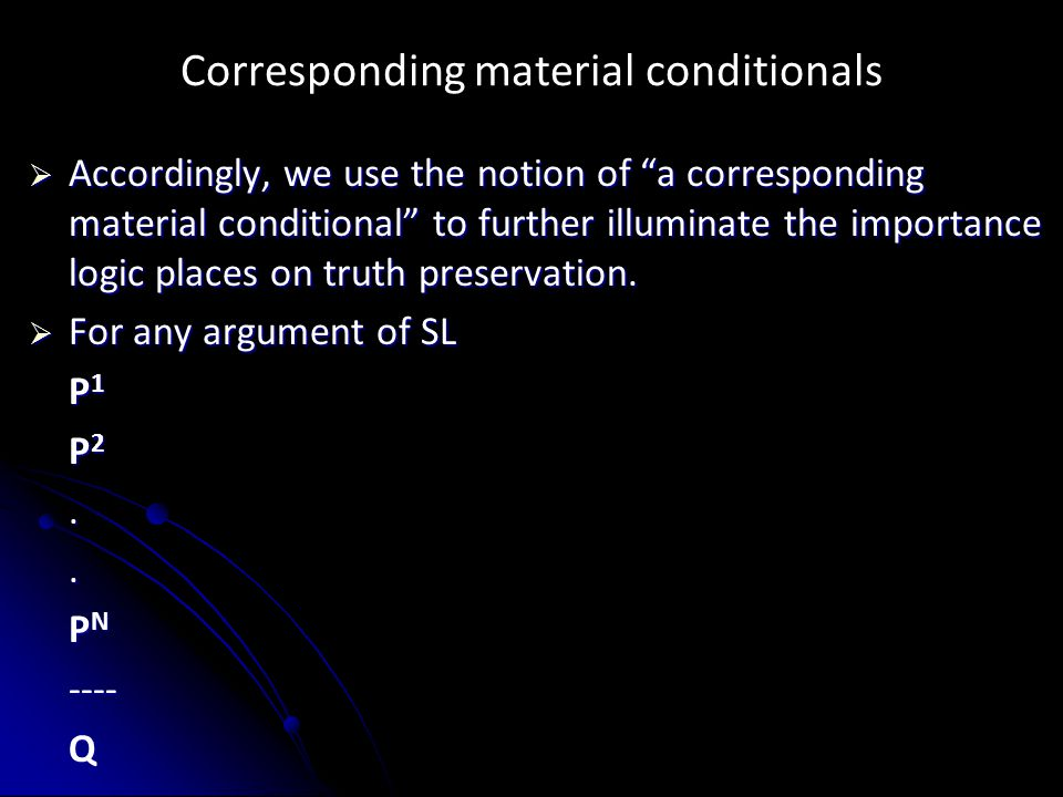 Corresponding material conditionals  Accordingly, we use the notion of a corresponding material conditional to further illuminate the importance logic places on truth preservation.