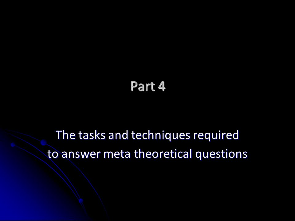 Part 4 The tasks and techniques required to answer meta theoretical questions