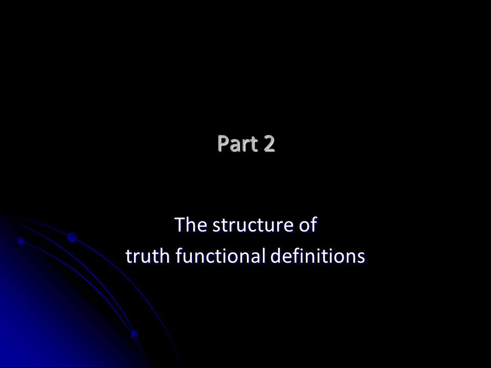 Part 2 The structure of truth functional definitions