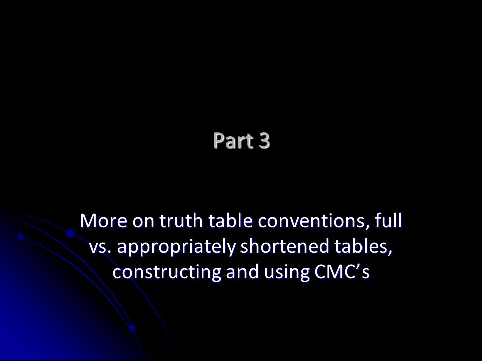 Part 3 More on truth table conventions, full vs.