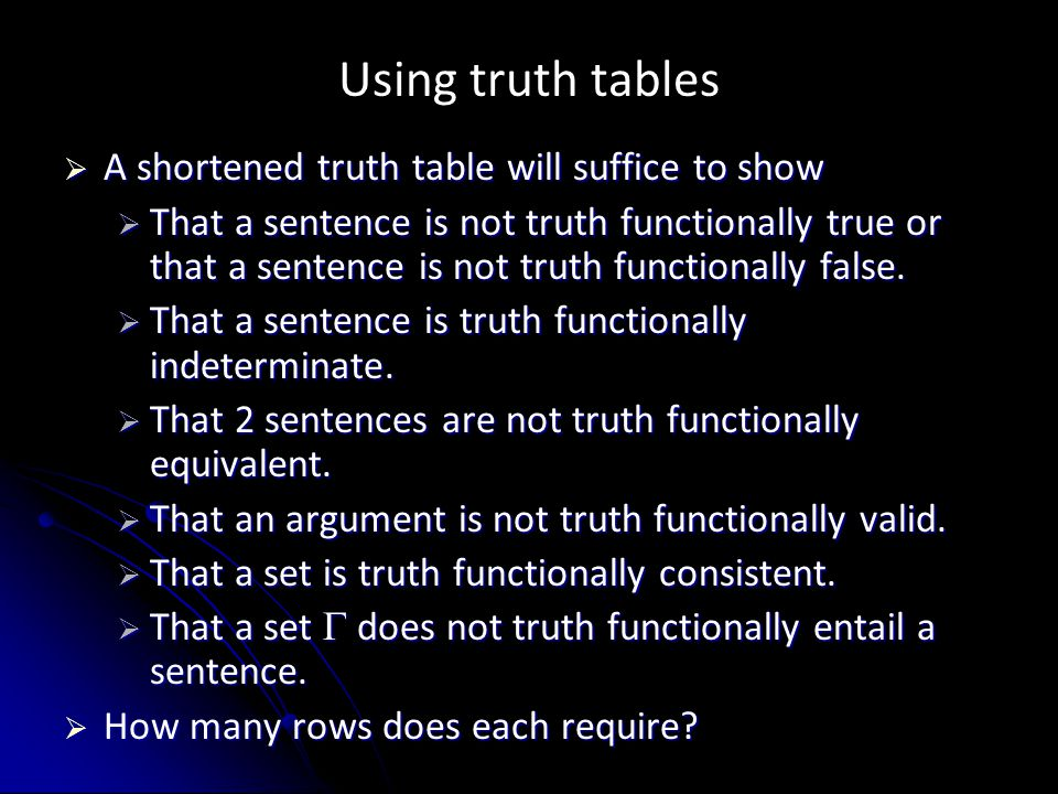 Using truth tables  A shortened truth table will suffice to show  That a sentence is not truth functionally true or that a sentence is not truth functionally false.
