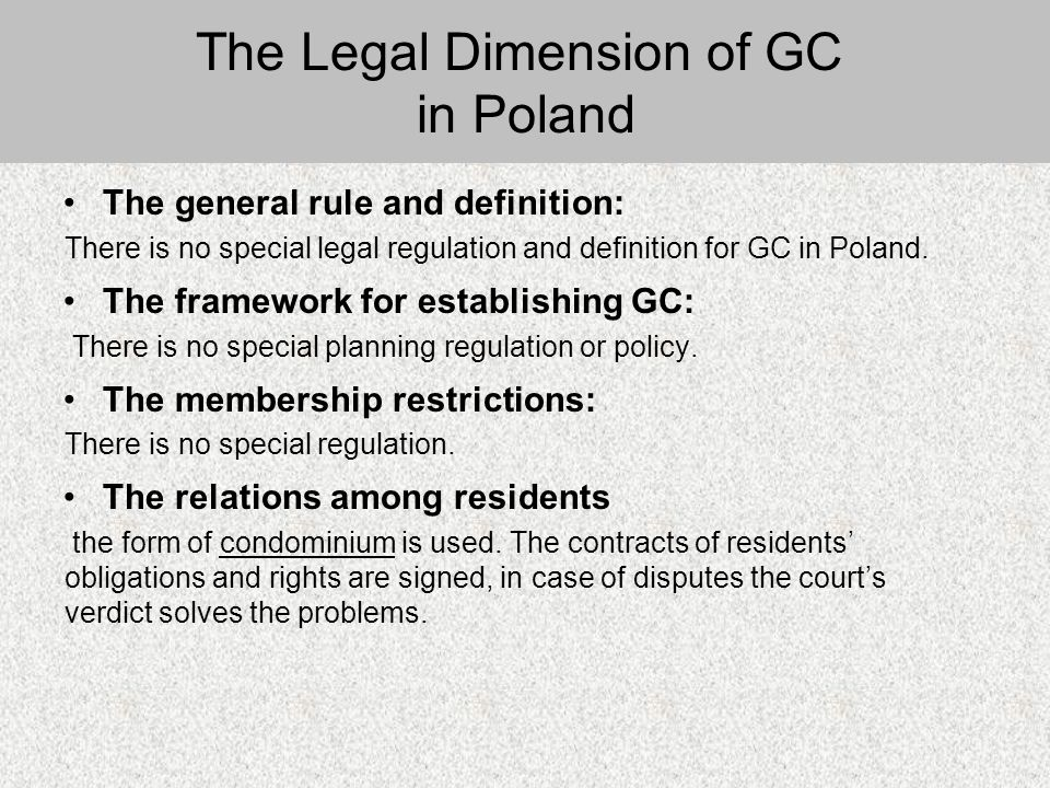 The general rule and definition: There is no special legal regulation and definition for GC in Poland.