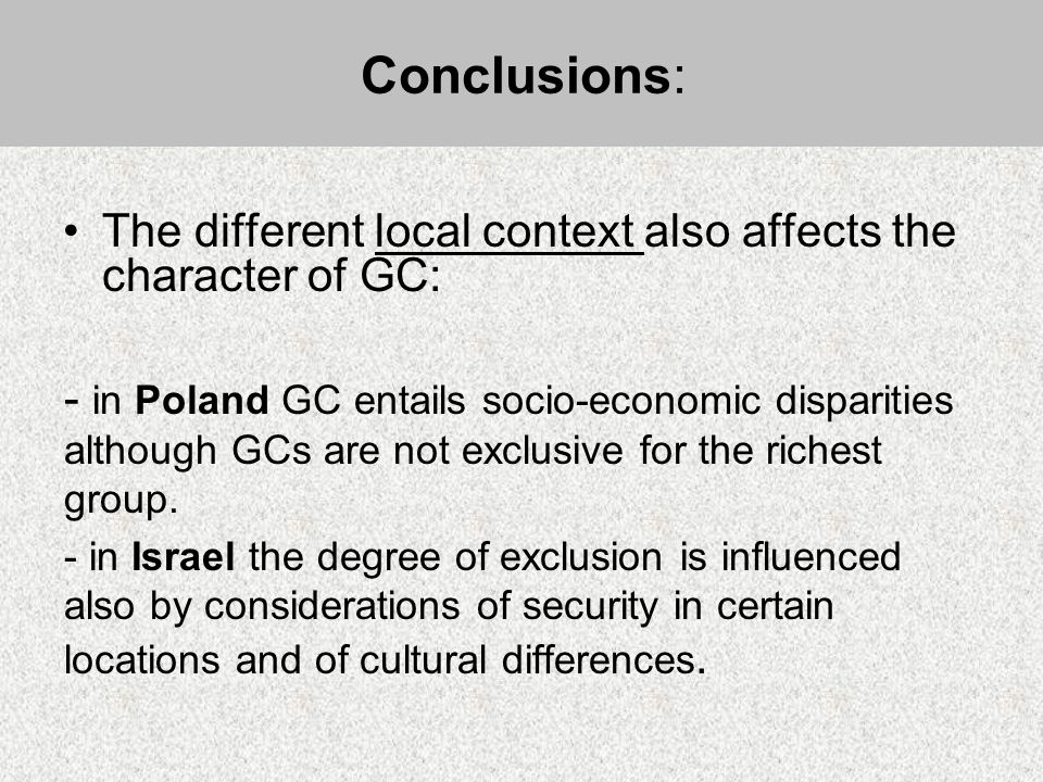The different local context also affects the character of GC: - in Poland GC entails socio-economic disparities although GCs are not exclusive for the richest group.