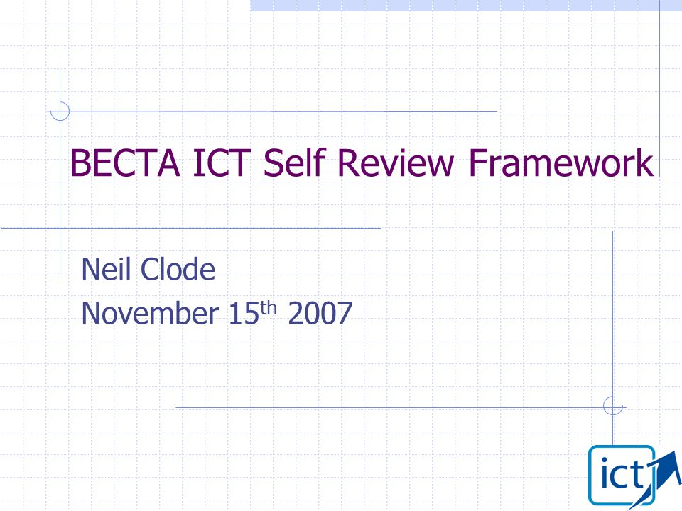 BECTA ICT Self Review Framework Neil Clode November 15 th 2007