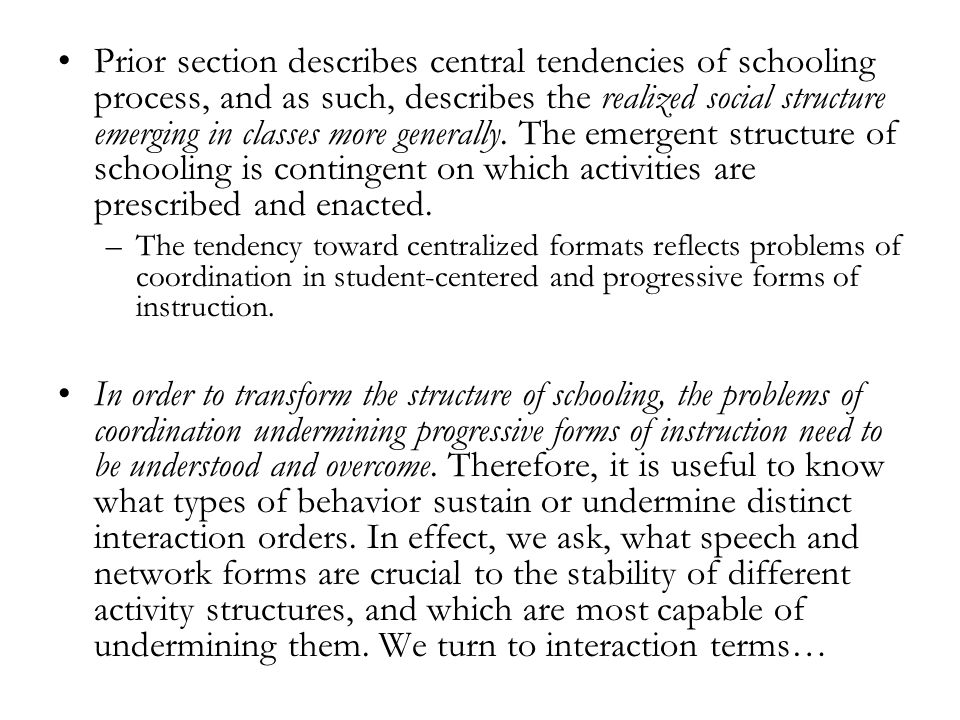Prior section describes central tendencies of schooling process, and as such, describes the realized social structure emerging in classes more generally.