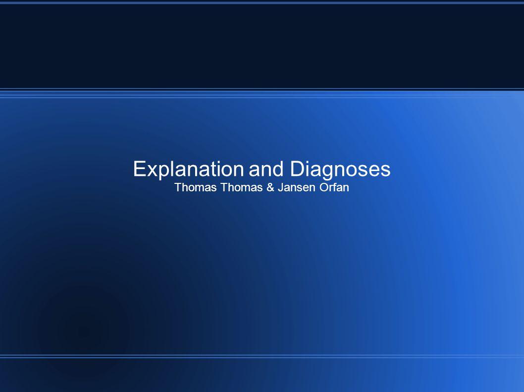Explanation and Diagnoses Thomas Thomas & Jansen Orfan