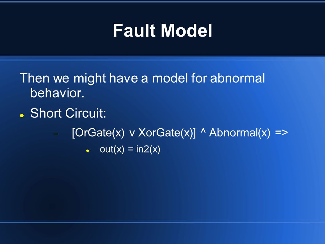 Fault Model Then we might have a model for abnormal behavior.