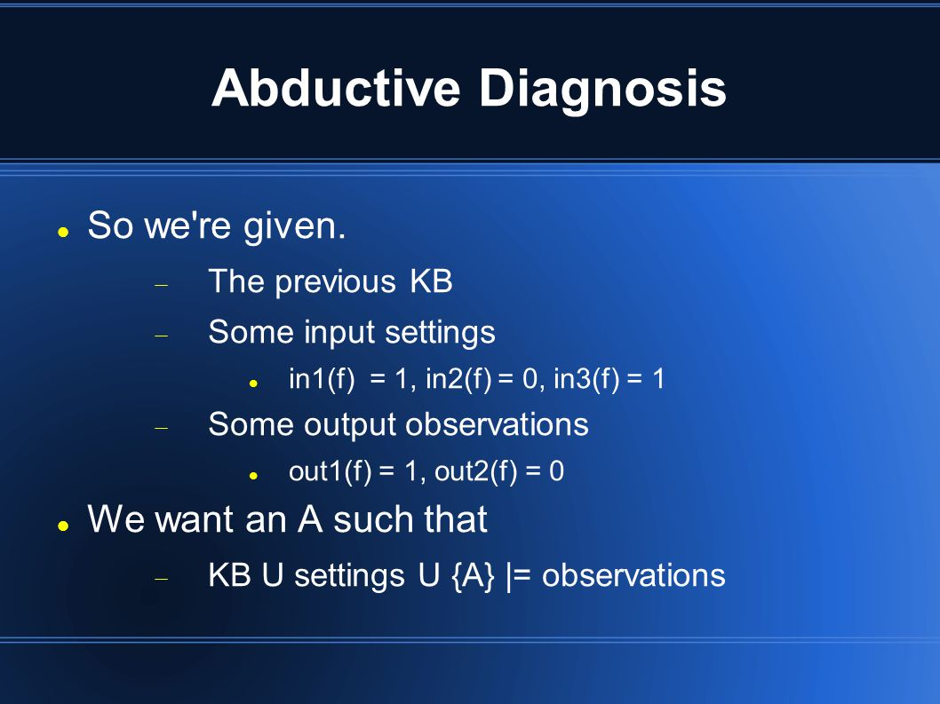 Abductive Diagnosis So we re given.