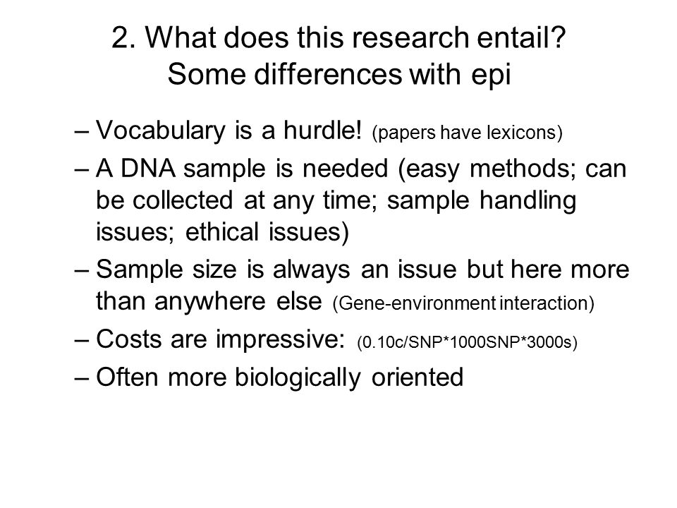 2. What does this research entail. Some differences with epi –Vocabulary is a hurdle.
