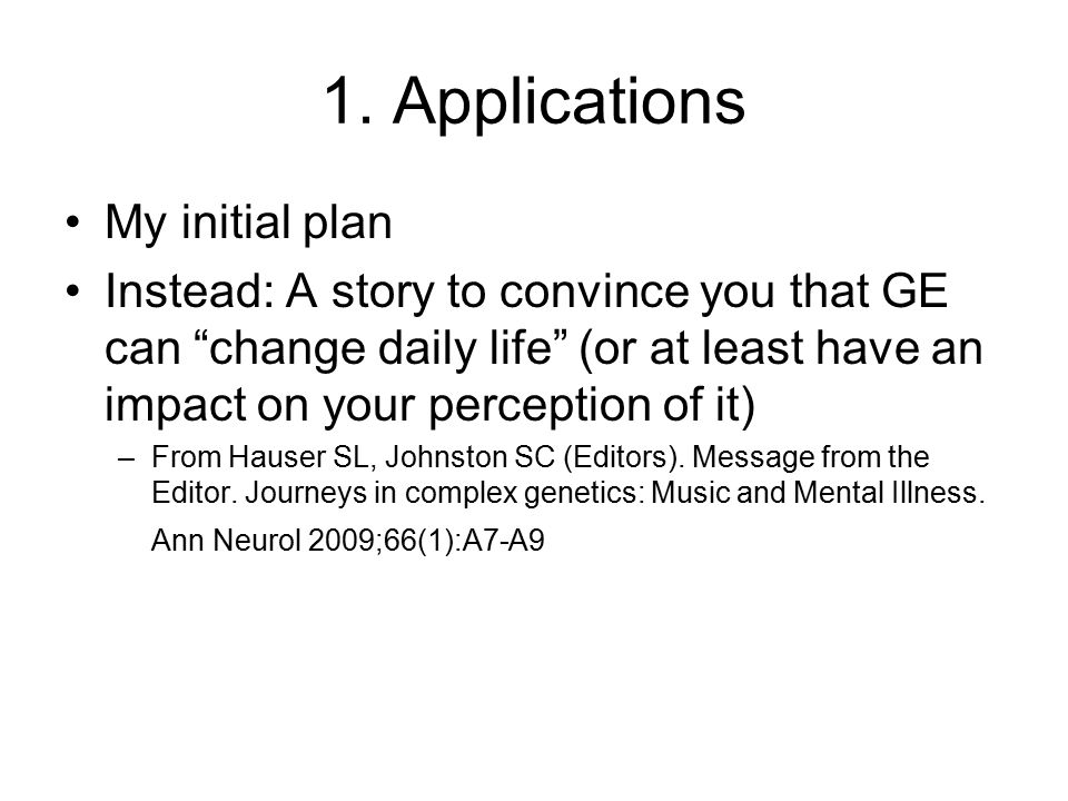 """1. Applications My initial plan Instead: A story to convince you that GE can """"change daily life"""" (or at least have an impact on your perception of it)"""