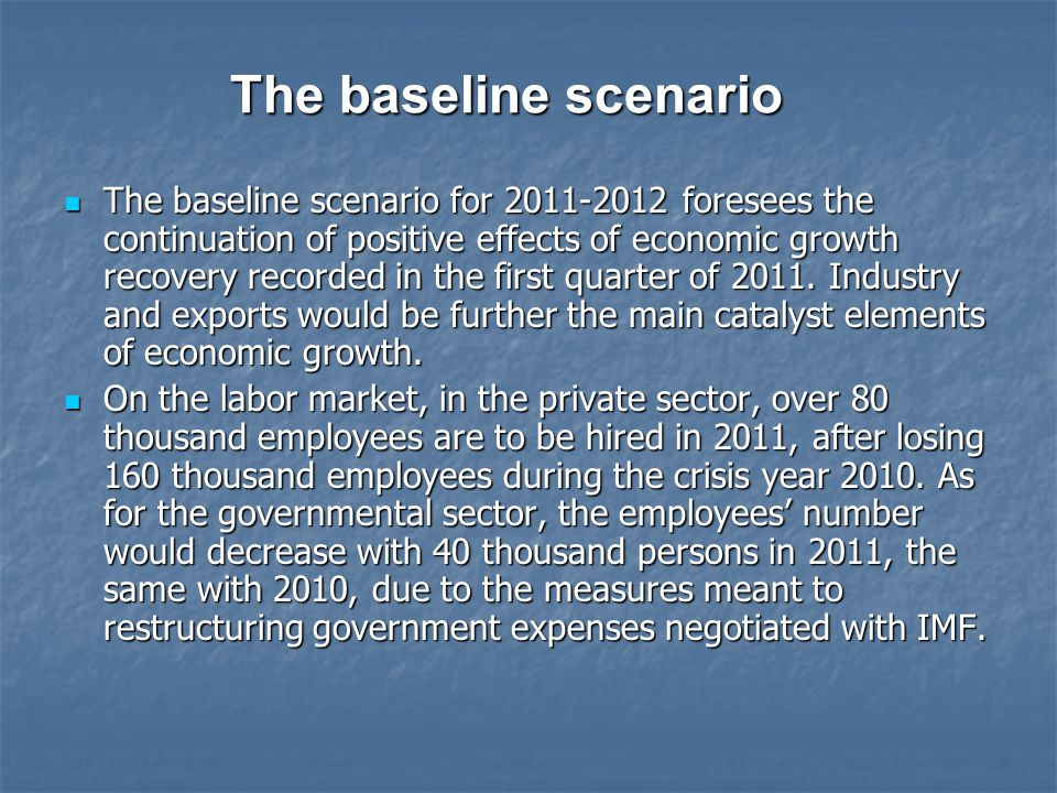 The baseline scenario The baseline scenario for 2011-2012 foresees the continuation of positive effects of economic growth recovery recorded in the fi