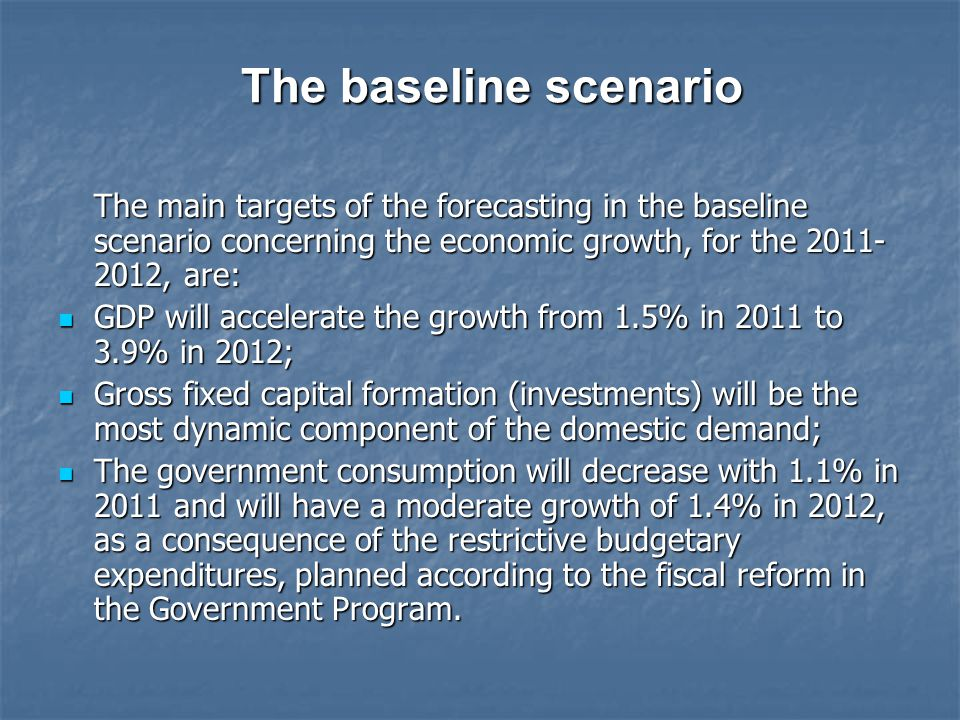 The baseline scenario The main targets of the forecasting in the baseline scenario concerning the economic growth, for the 2011- 2012, are: GDP will a